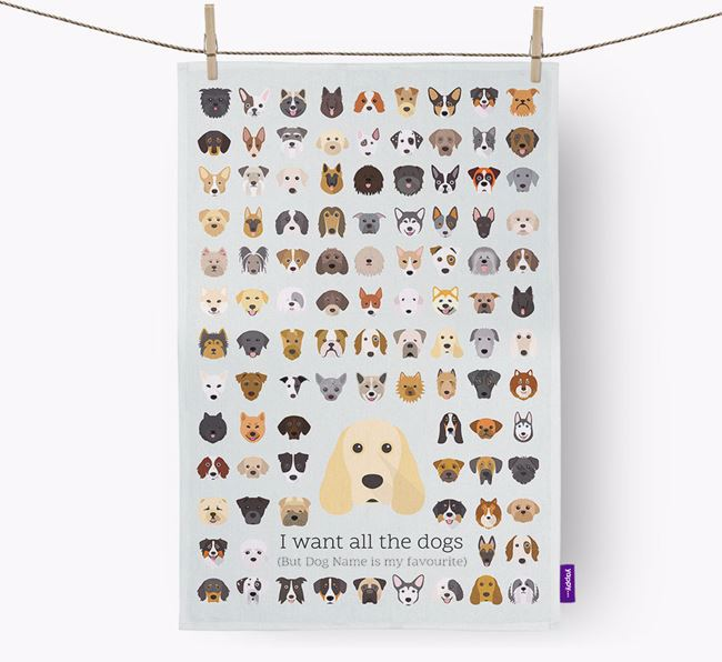 Personalised 'I want all the dogs' Tea Towel
